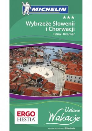 Wybrzeże Słowenii i Chorwacji: Istria i Kvarner. Udane Wakacje. Michelin