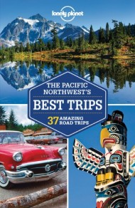 Północny Pacyfik Lonely Planet The Pacific Northwest's Best Trips