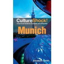 Culture Shock! Munich: A Survival Guide to Customs and Etiquette