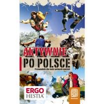 Bezdroża Aktywnie po Polsce Przewodnik dla ludzi pełnych energii