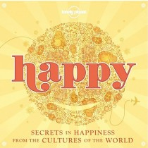 Lonely Planet Happy: Secrets to Happiness From Cultures of the World
